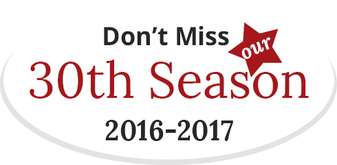 Don't Miss Our 30th Season 2016-17