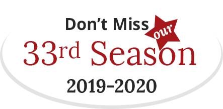 Don't Miss our 33rd Season 2019-2020