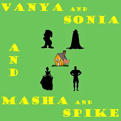 Vanya and Sonia and Masha and Spike - Show Poster
