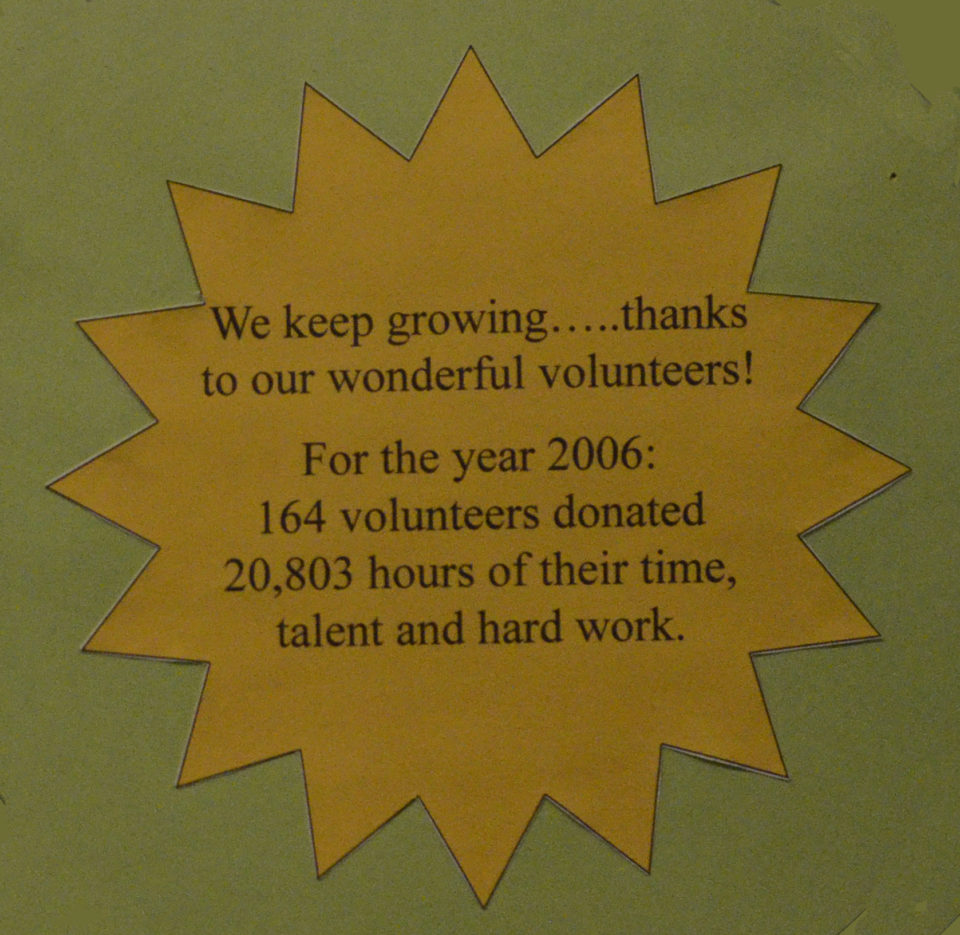 We keep growing thank to our wonderful volunteers! For the year 2006: 164 volunteers donated 20,803 hours of their time, talent and hard work.