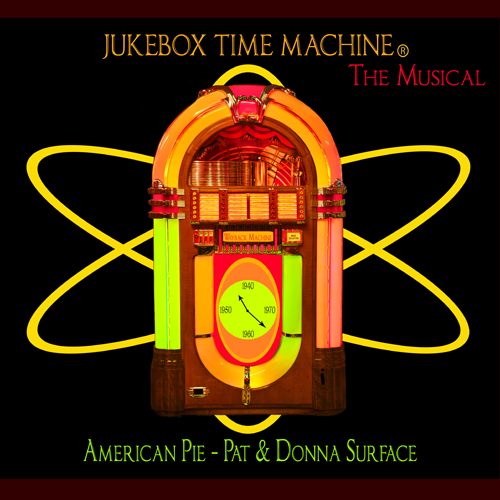 Jukebox Time Machine The Musical - American Pie - Pat & Donna Surface