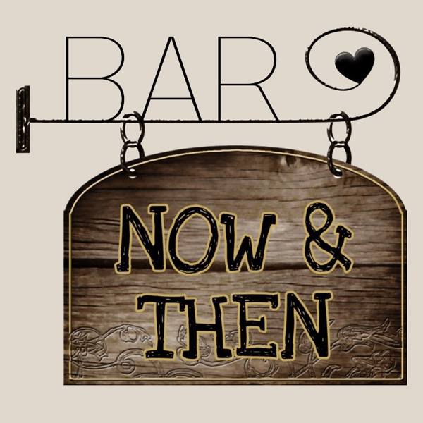 Wooden Sign saying Bar Now & Then