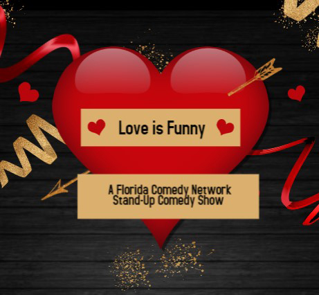 Heart and text: Love is Funny, A Florida Comedy Network Stand-Up Comedy Show